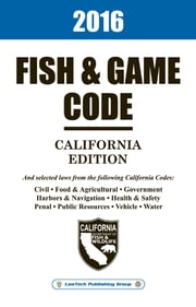2016 California Fish and Game Code Unabridged ebook by LawTech Publishing Group