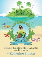 The Merkids From the Lost Continents of Atlantis and Lemuria ebook by Katherine  Snitker