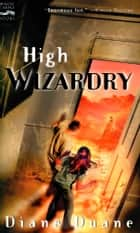 High Wizardry (digest) - Young Wizards, Book Three ebook by Diane Duane