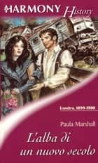 L'alba di un nuovo secolo ebook by Paula Marshall