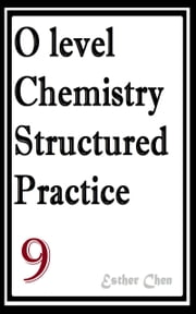 O level Chemistry Structured Practice Papers 9 ebook by Esther Chen