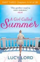 A Girl Called Summer: Part Three, Chapters 11–14 of 28 ebook by Lucy Lord