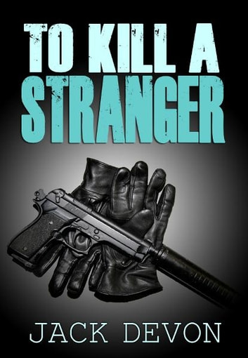 To Kill A Stranger ebook by Jack Devon