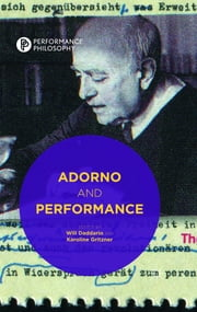 Adorno and Performance ebook by Dr Will Daddario,Dr Karoline Gritzner