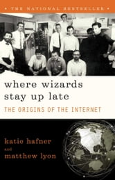 Where Wizards Stay Up Late - The Origins Of The Internet ebook by Matthew Lyon,Katie Hafner