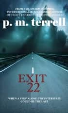 Exit 22 ebook by P.M. Terrell