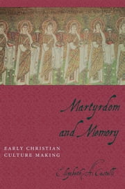 Martyrdom and Memory - Early Christian Culture Making ebook by Elizabeth Castelli