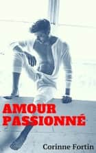 Amour passionné ebook by Corinne Fortin