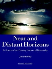 Near And Distant Horizons - In Search of the Primary Sources of Knowledge ebook by John Herlihy