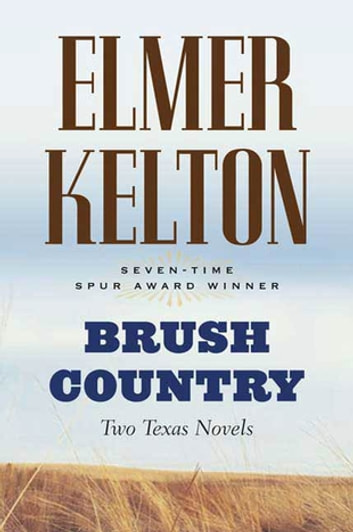 Brush Country - Two Texas Novels ebook by Elmer Kelton