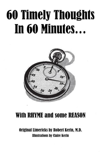 60 Timely Thoughts in 60 Minutes… - With Rhyme and Some Reason ebook by Robert Kerin MD