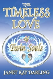 The Timeless Love of Twin Souls ebook by Janet Kay Darling,Phillip George