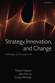 Strategy, Innovation, and Change - Challenges for Management ebook by Robert Galavan,John Murray,Costas Markides
