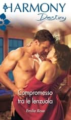 Compromesso tra le lenzuola ebook by Emilie Rose