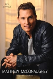Matthew McConaughey - The Biography ebook by Neil Daniels