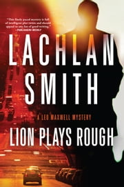 Lion Plays Rough - A Leo Maxwell Mystery ebook by Lachlan Smith
