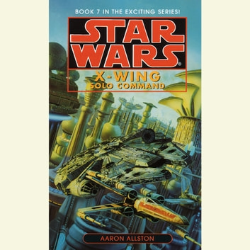 Star Wars: X-Wing: Solo Command - Book 7 audiobook by Aaron Allston