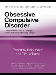 Obsessive Compulsive Disorder - Cognitive Behaviour Therapy with Children and Young People ebook by Polly Waite,Tim Williams