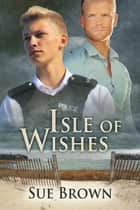 Isle of Wishes ebook by Sue Brown