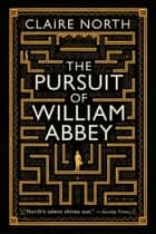 The Pursuit of William Abbey ebook by Claire North