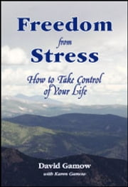 Freedon From Stress - How to Take Control of Your Life ebook by David Gamow with Karen Gamow