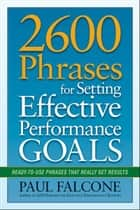2600 Phrases for Setting Effective Performance Goals ebook by Paul FALCONE