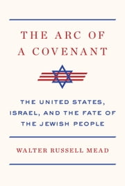 The Arc of a Covenant - The United States, Israel, and the Fate of the Jewish People ebook by Kobo.Web.Store.Products.Fields.ContributorFieldViewModel