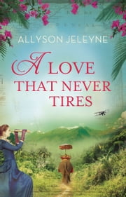 A Love That Never Tires - An Edwardian Romance ebook by Allyson Jeleyne