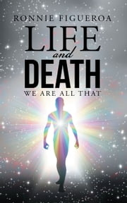 Life and Death - We Are All That ebook by Ronnie Figueroa