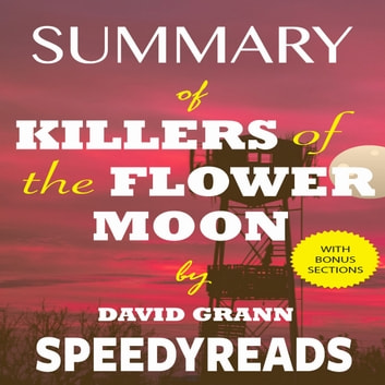 Summary of Killers of the Flower Moon by David Grann: The Osage Murders and the Birth of the FBI - Finish Entire Book in 15 Minutes (SpeedyReads) audiobook by SpeedyReads