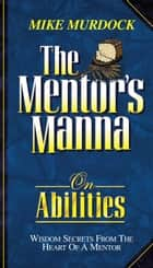 Mentor's Manna On Abilities ebook by Mike Murdock