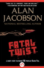 Fatal Twist - A Short Story Featuring FBI Profiler Karen Vail ebook by Alan Jacobson
