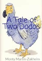 A Tale of Two Dodos ebook by Monty Martin-Zakheim