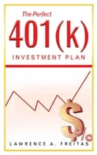 The Perfect 401(k) Investment Plan ebook by Lawrence A. Freitas