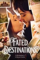 Fated Destinations ebook by M.E. Cunningham, Julie Wetzel, Kelly Risser,...
