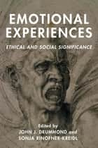 Emotional Experiences - Ethical and Social Significance ebook by Sonja Rinofner-Kreidl, John J. Drummond