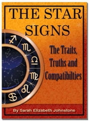 The Star Signs: Truths, Traits and Compatibilities ebook by Sarah Johnstone