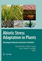 Abiotic Stress Adaptation in Plants - Physiological, Molecular and Genomic Foundation ebook by Ashwani Pareek, S.K. Sopory, Govindjee,...
