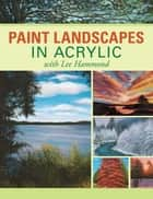 Paint Landscapes in Acrylic with Lee Hammond ebook by Lee Hammond