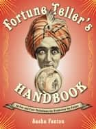 Fortune Teller's Handbook - 20 Fun and Easy Techniques for Predicting the Future ebook by Sasha Fenton