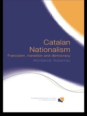 Catalan Nationalism - Francoism, Transition and Democracy ebook by Montserrat Guibernau