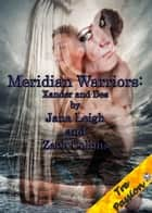 Meridian Warriors: Xander and Des ebook by Jana Leigh, Zach Collins