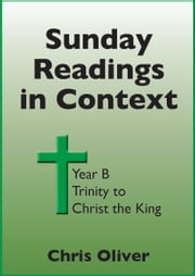 Sunday Readings in Context: Year B - Trinity to Christ the King ebook by Chris Oliver
