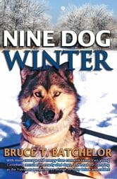 Nine Dog Winter ebook by Bruce Batchelor