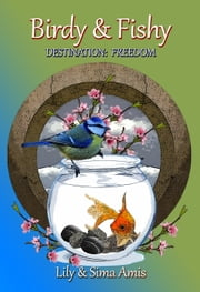 Birdy & Fishy, Destination: Freedom ebook by Lily Amis