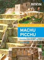 Moon Machu Picchu - Including Cusco & the Inca Trail ebook by Ryan Dubé