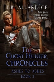 The Ghost Hunter Chronicles (Pt. 2): Ashes to Ashes ebook by T.R. Allardice