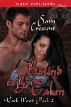 Bound to Be Taken ebook by Sam Crescent
