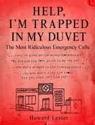 Help, I'm Trapped in the Duvet! ebook by Howard Lester