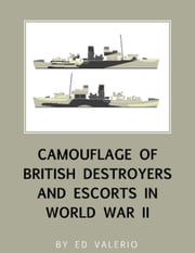 Camouflage of British Destroyers and Escorts in World War II ebook by Ed Valerio